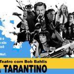 Cineasta Quentin Tarantino é tema de novo curso de teatro de Bob Bahlis