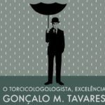 Novo livro de Gonçalo M. Tavares, 'O torcicologologista, excelência', é lançado pela Dublinense
