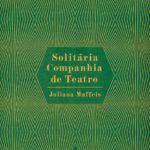 """Juliana Maffeis lança nesta quinta-feira (17/08) seu primeiro livro de poemas, """"Solitária Companhia de Teatro"""""""