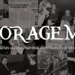 """""""Coragem!"""" um documentário sobre dom Paulo Evaristo Arns, o mais importante cardeal brasileiro do século XX"""